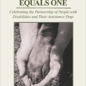 Two Plus Four Equals One: Celebrating the Partnership of People with Disabilities and Their Assistance Dog