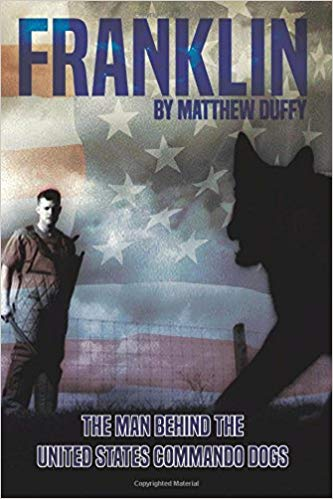 Franklin: The Man Behind the United States Commando Dogs Matthew Duffy